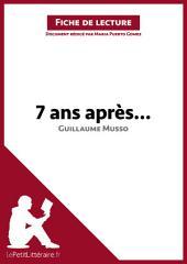 7 ans après... de Guillaume Musso (Analyse de l'oeuvre): Comprendre la littérature avec lePetitLittéraire.fr
