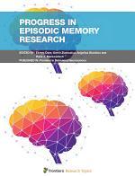 Progress in Episodic Memory Research