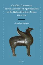 Conflict, Commerce, and an Aesthetic of Appropriation in the Italian Maritime Cities, 1000-1150