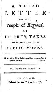 A third Letter to the People of England on liberty, taxes, and the application of public money. By J. Shebbeare
