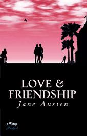 Love And Friendship: A Collection of Juvenile Writings
