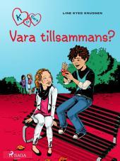 K för Klara 2 - Vara tillsammans?: Volym 2