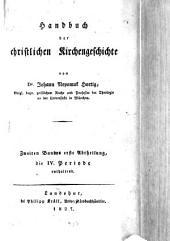 Handbuch der christlichen Kirchengeschichte: Abt. 1, die IV. Periode enthaltend. 2,1
