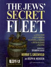 The Jews' Secret Fleet: The Untold Story of North American Volunteers Who Smashed the British Blockade