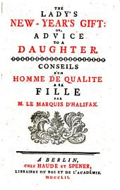 The Lady's New-Year's Gift; Or, Advice to a Daughter. Conseils D'un Homme de Qualité À Sa Fille. Eng. & Fr. [Edited by J. H. S. Formey.] Few MS. Notes