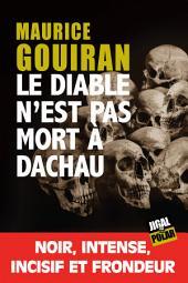 Le diable n'est pas mort à Dachau: Prix La Ruche des Mots - Polar 2017