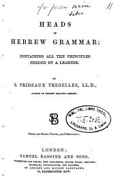 Heads of Hebrew Grammar Containing All the Principles Needed by a Learner