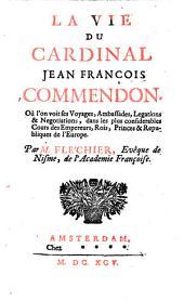 La vie du cardinal Jean François Commendon: Où l'on voit ses voyages, ambassades ...