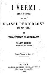 I vermi: studi storici su le classi pericolose in Napoli, Volumi 4-5