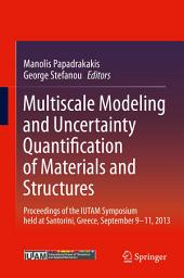 Multiscale Modeling and Uncertainty Quantification of Materials and Structures: Proceedings of the IUTAM Symposium held at Santorini, Greece, September 9-11, 2013.