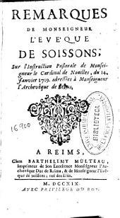 Remarques de Monseigneur l'Evèque de Soissons, sur l'Instruction Pastorale de Monseigneur le Cardinal de Noailles, du 14 janvier 1719, adressées à Monseigneur l'Archevêque de Reims