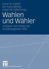 Wahlen und Wähler: Analysen aus Anlass der Bundestagswahl 2005