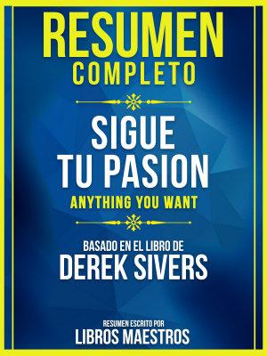 Resumen Completo  Sigue Tu Pasion  Anything You Want    Basado En El Libro De Derek Sivers PDF