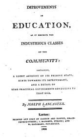 Improvements in Education, as it Respects the Industrious Classes of the Community: Containing, a Short Account of Its Present State, Hints Towards Its Improvement, and a Detail of Some Practical Experiments Conducive to that End