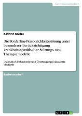 Die Borderline-Persönlichkeitsstörung unter besonderer Berücksichtigung krankheitsspezifischer Störungs- und Therapiemodelle: Dialektisch-behaviorale und Übertragungsfokussierte Therapie