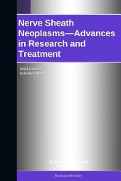 Nerve Sheath Neoplasms—Advances in Research and Treatment: 2012 Edition: ScholarlyPaper