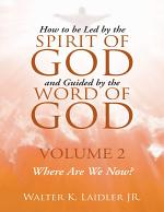 How to Be Led By the Spirit of God and Guided By the Word of God: Volume 2 Where Are We Now?