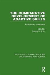 The Comparative Development of Adaptive Skills: Evolutionary Implications