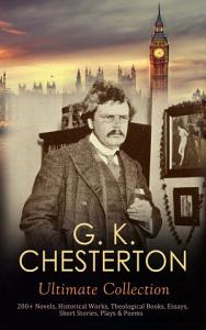 G  K  CHESTERTON Ultimate Collection  200  Novels  Historical Works  Theological Books  Essays  Short Stories  Plays   Poems PDF