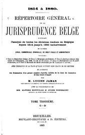 Répertoire général de la jurisprudence belge: contenant l'analyse de toutes lés décisions rendues en Belgique depuis 1814 jusqu'à 1880 inclusivement en matière civile, commerciale, criminelle, de droit public et administratif, Volume3