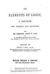 The Elements of Logic, a Text-book for Schools and Colleges; Being the Elementary Lessons in Logic
