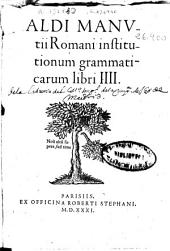 Aldi Manutii ... Institutionum grammaticarum libri IIII