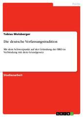 Die deutsche Verfassungstradition: Mit dem Schwerpunkt auf der Gründung der BRD in Verbindung mit dem Grundgesetz