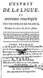 L'esprit de la ligue on histoire politique des troubles de France pendant les XVI & XVII siècles, 1