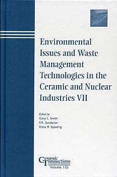 Environmental Issues and Waste Management Technologies in the Ceramic and Nuclear Industries VII PDF