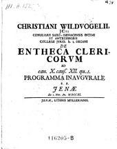 De entheca clericorum ad can: X. caus. XII. qu. I. programma inaug