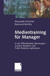 Medientraining für Manager: In der Öffentlichkeit überzeugen — Investor Relations und Public Reations optimieren