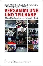 Versammlung und Teilhabe: Urbane Öffentlichkeiten und performative Künste