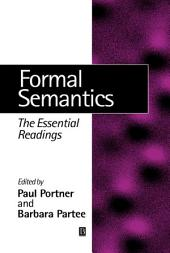 Formal Semantics: The Essential Readings