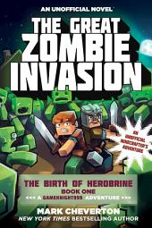 The Great Zombie Invasion: The Birth of Herobrine Book One: A Gameknight999 Adventure: An Unofficial Minecrafter s Adventure