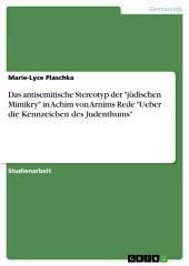 """Das antisemitische Stereotyp der """"jüdischen Mimikry"""" in Achim von Arnims Rede """"Ueber die Kennzeichen des Judenthums"""""""