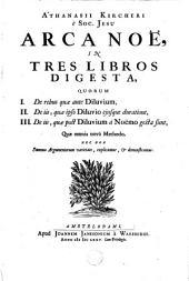 Arca Noë in tres libros digesta: quorum I. De rebus quae ante diluvium, II. De iis, quae ipso diluvio ejusque duratione, III. De iis, quae post diluvium à Noëmo gesta sunt