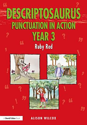 Descriptosaurus Punctuation in Action Year 3  Ruby Red PDF