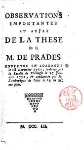 Observations importantes au sujet de la these de M. de Prades soutenue en Sorbonne le 18 novembre 1751, censurée par la Faculté de théologie le 27 janvier 1752, & condamnée par M. l'archevêque de Paris le 29 du même mois