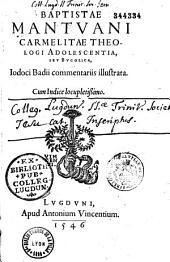 Baptistae Mantuani carmelitae theologi Adolescentia seu Bucolica Iodoco Badii commentariis illustrata... [Annotatiunculae J. Murmellii]