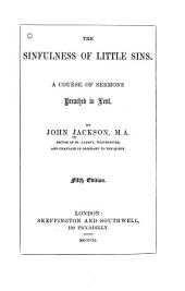 The sinfulness of little sins: A course of sermons preached in Lent