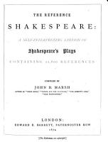 The Reference Shakespeare  a Self interpreting Edition of Shakespeare s Plays  Containing 11 600 References Compiled by J  B  Marsh   Second Edition    PDF
