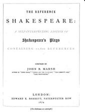 The Reference Shakespeare: a Self-interpreting Edition of Shakespeare's Plays, Containing 11,600 References Compiled by J. B. Marsh. (Second Edition.).