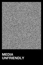 Media Unfriendly