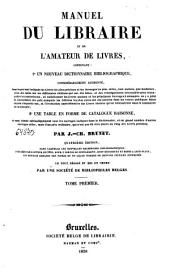 Manuel du libraire et de l'amateur de livres: Tome premier, Volume1