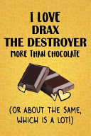 I Love Drax the Destroyer More Than Chocolate  Or About The Same  Which Is A Lot   PDF