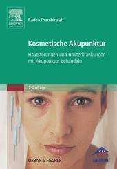 Kosmetische Akupunktur: Hautstörungen und Hauterkrankheiten mit Akupunktur behandeln, Ausgabe 2