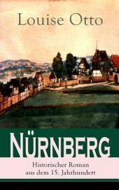 Nürnberg - Historischer Roman aus dem 15. Jahrhundert (Vollständige Ausgabe): Kulturhistorischer Roman - Renaissance