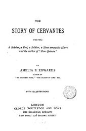 "The Story of Cervantes: Who was a Scholar, a Poet, a Soldier, a Slave Among the Moors, and the Author of ""Don Quixote"""
