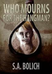 Who Mourns for the Hangman?