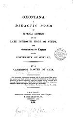 Oxoniana, a didactic poem on the late improved mode of study and examination in the University of Oxford, by a Cambridge Master of Arts [E.M. Ward].